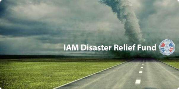 The IAM Disaster Relief Fund: By Members, for Members