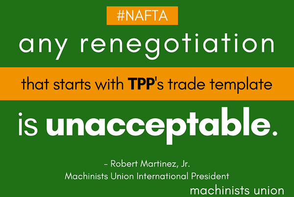 Working People Demand Fundamental Changes in NAFTA, Not Window Dressing