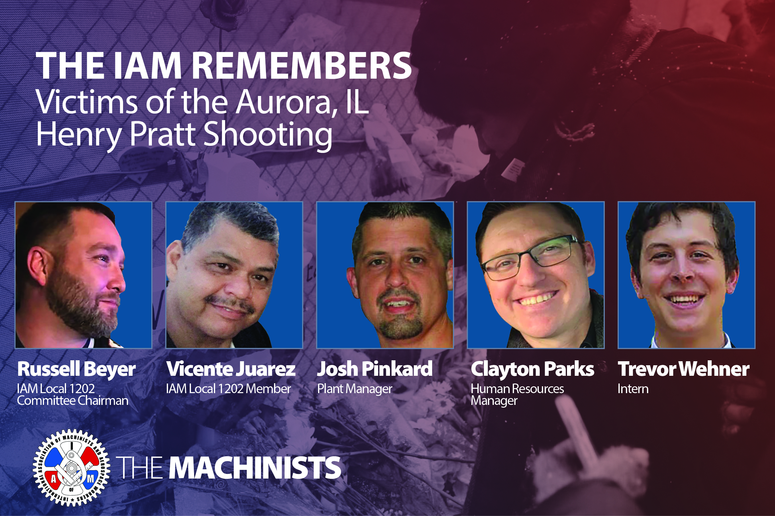 The IAM Remembers Victims of the Aurora, IL Henry Pratt Shooting