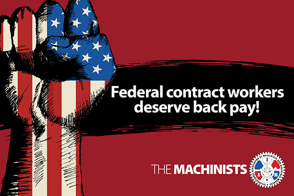 Machinists Reengage on Fight for Federal Contract Worker Back Pay