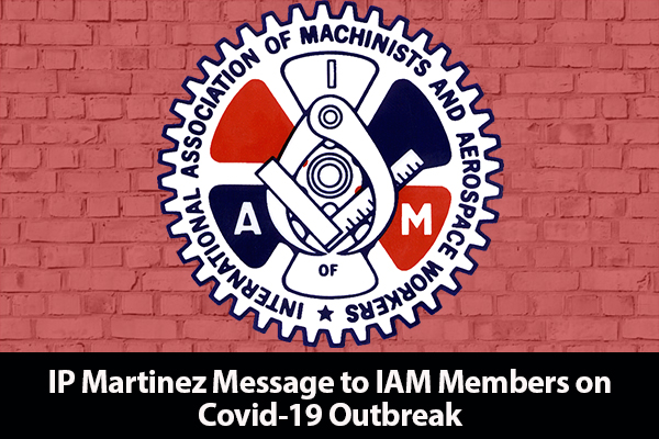 IP Martinez Message to IAM Members on COVID-19 Outbreak