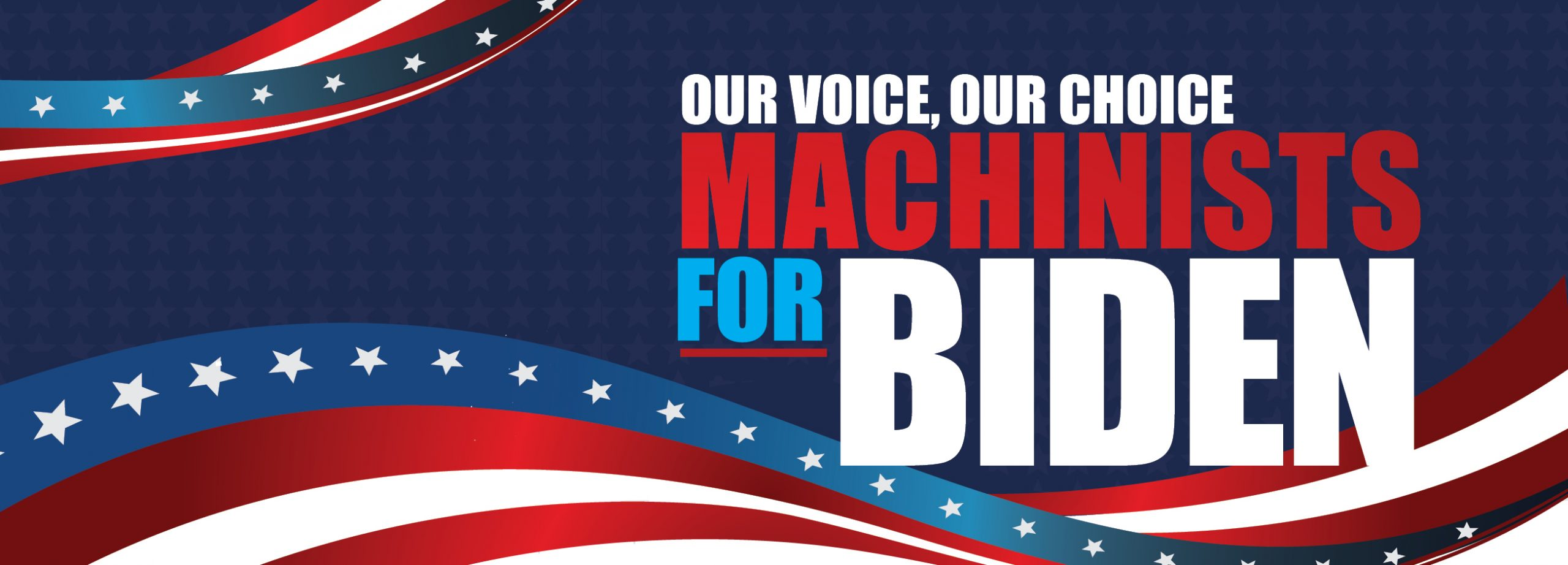 OUR VOICE OUR CHOICE: MACHINISTS FOR BIDEN