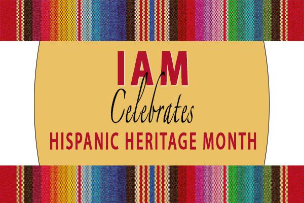 IAM Celebrates National Hispanic Heritage Month