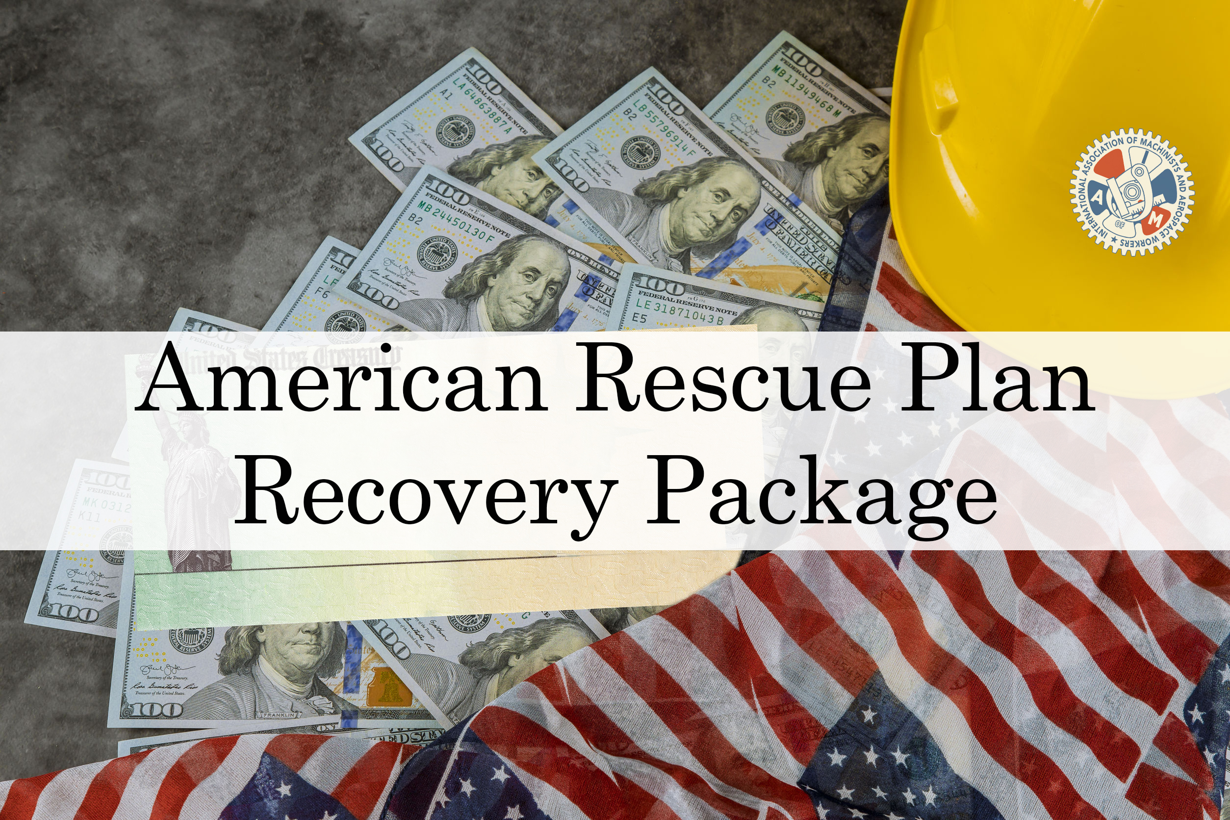 Machinists Union Strongly Supports the American Rescue Plan Recovery Package